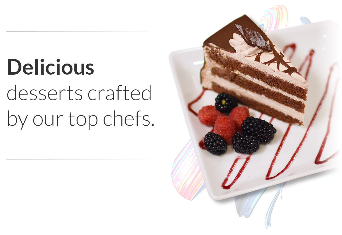 Delicious desserts crafted by our top chefs